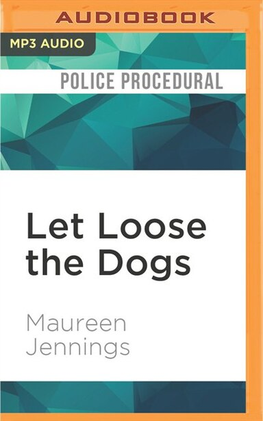 Let Loose the Dogs by Maureen Jennings