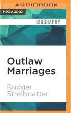 Outlaw Marriages: The Hidden Histories of Fifteen Extraordinary Same-Sex Couples