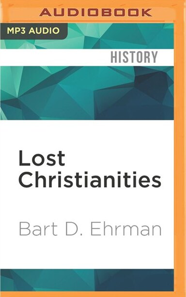Lost Christianities: The Battles Of Scripture And The Faiths We Never Knew by Bart D. Ehrman