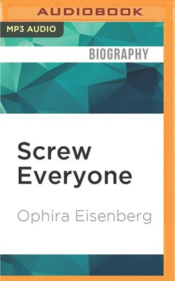 Book Screw Everyone: Sleeping My Way To Monogamy by Ophira Eisenberg