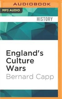 England's Culture Wars: Puritan Reformation And It's Enemies In The Interregnum, 1649-1660