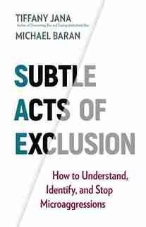 Subtle Acts Of Exclusion: How To Understand, Identify, And Stop Microaggressions by Tiffany Jana