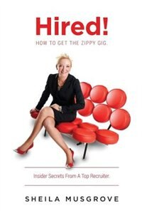Hired!: How to Get the Zippy Gig by Sheila Musgrove