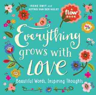 Everything Grows With Love: Beautiful Words, Inspiring Thoughts de Irene Smit