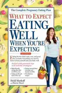 What To Expect: Eating Well When You're Expecting, 2nd Edition by Heidi Murkoff
