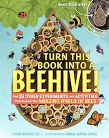 Turn This Book Into A Beehive!: And 19 Other Experiments And Activities That Explore The Amazing…