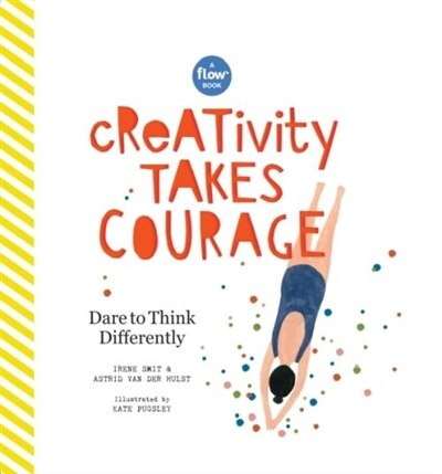 Creativity Takes Courage: Dare To Think Differently de Irene Smit