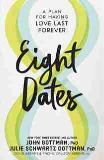 Eight Dates: Essential Conversations For A Lifetime Of Love by John Gottman