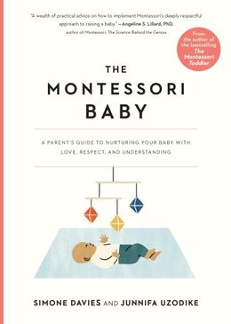 Book The Montessori Baby: A Parent's Guide To Nurturing Your Baby With Love, Respect, And Understanding by Simone Davies