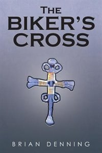 The Biker's Cross by Brian Denning