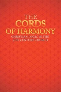 The Cords of Harmony: Christian Logic in the 21st Century Church by Lee M. Ancell