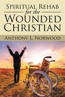 Spiritual Rehab for the Wounded Christian