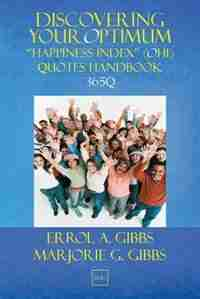 "Discovering Your Optimum ""Happiness Index"" (OHI) Quotes: A Chronology of Optimum Happiness (OH) Quotes to Engage, Enlighten, and Empower Your Pursuit of Hap by Errol A. Gibbs"