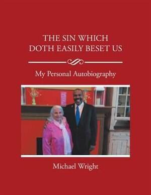 The Sin Which Doth Easily Beset Us: My Personal Autobiography by Michael Wright