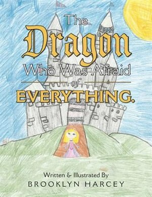 The Dragon Who Was Afraid of Everything. by Brooklyn Harcey