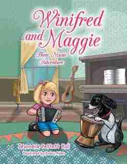 Winifred and Maggie: Their Music Adventure by Jeannene Pettett Hall