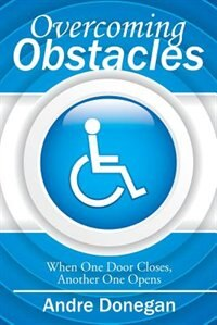 Overcoming Obstacles: When One Door Closes, Another One Opens by Andre Donegan