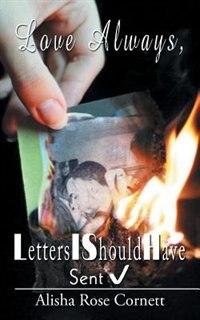 Love Always, Lish: Letters I Should Have Sent by Alisha Rose Cornett