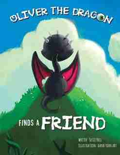 Oliver the Dragon Finds a Friend by Susie Bell