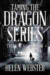 Taming the Dragon Series: There Is No Rainbow by Helen Webster