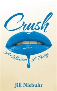 Crush: A Collection of Poetry by Jill Niebuhr