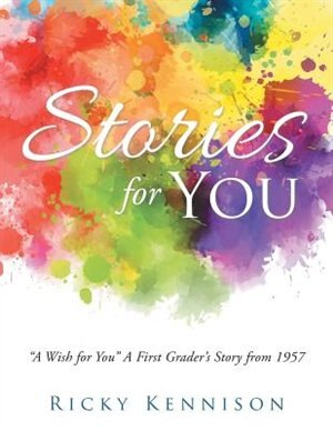 Stories for You: A Wish for You A First Grader's Story from 1957 by Ricky Kennison