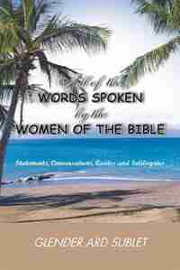 All of the Words Spoken by the Women of the Bible by Glender Ard Sublet