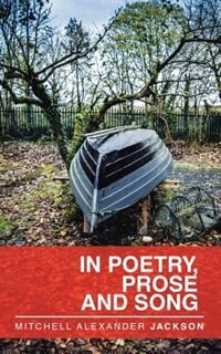 In Poetry, Prose and Song by Mitchell Alexander Jackson