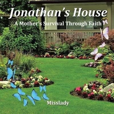 Jonathan's House: A Mother's Survival Through Faith by Misslady