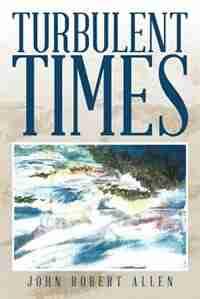 Turbulent Times by John Robert Allen