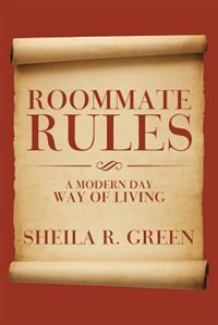 Roommate Rules: A Modern Day Way of Living by Sheila R. Green