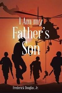 I Am my Father's Son by Jr. Frederick Douglas