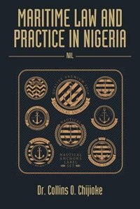Maritime Law and Practice in Nigeria: Nil by Dr. Collins  O. Chijioke