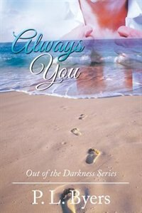 Always You: Out of the Darkness Series by P. L. Byers