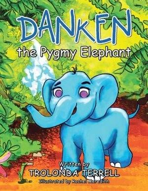 Danken the Pygmy Elephant by Trolonda Terrell