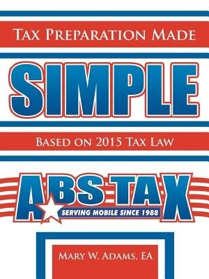 Tax Preparation Made Simple: Based on 2016 Tax Law de Mary W. Adams EA