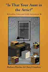 Is That Your Aunt in the Attic?: Another Edna and Edith Adventure by Barbara Fletcher