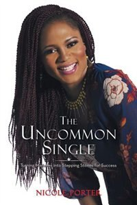 The Uncommon Single: Turning Mistakes into Stepping Stones for Success by Nicole Porter