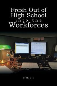 Fresh Out of High School into the Workforces by O Monte