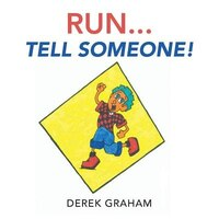 Run . . . Tell Someone!