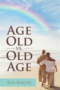 Age Old vs. Old Age by Ben Raiche