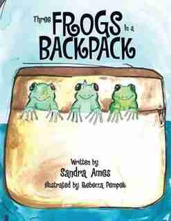 Three Frogs In a Backpack by Sandra Ames