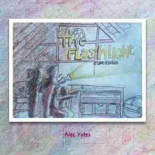 The Flashlight: A Time Machine by Alec Yates