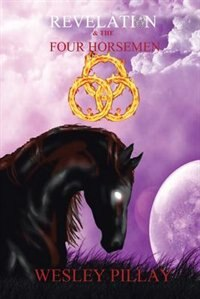 Revelation and the Four Horsemen by Wesley D. Pillay