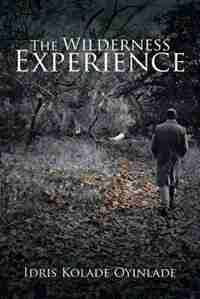 The Wilderness Experience by Idris Kolade Oyinlade