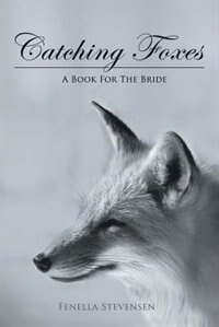 Catching Foxes: A Book For The Bride by Fenella Stevensen