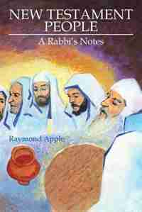 New Testament People: A Rabbi's Notes by Raymond Apple