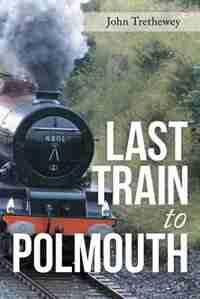 Last Train to Polmouth by John Trethewey