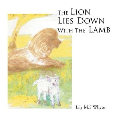 The Lion Lies Down With The Lamb by Lily M.S Whyte
