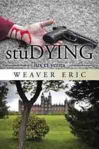 stuDYING: lux et verita by Weaver Eric